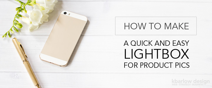 How to Make a Quick & Easy Lightbox for Product Photos