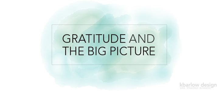 Gratitude and the Big Picture.